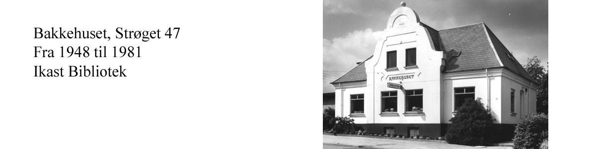 Fot af Bakkehuset, Strøget 47, Ikast. Fra 1948 til 1981 var her Ikast Bibliotek